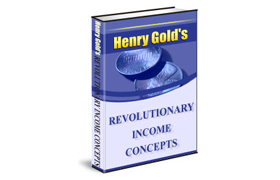 Henry Gold Revolutionary Income Concepts